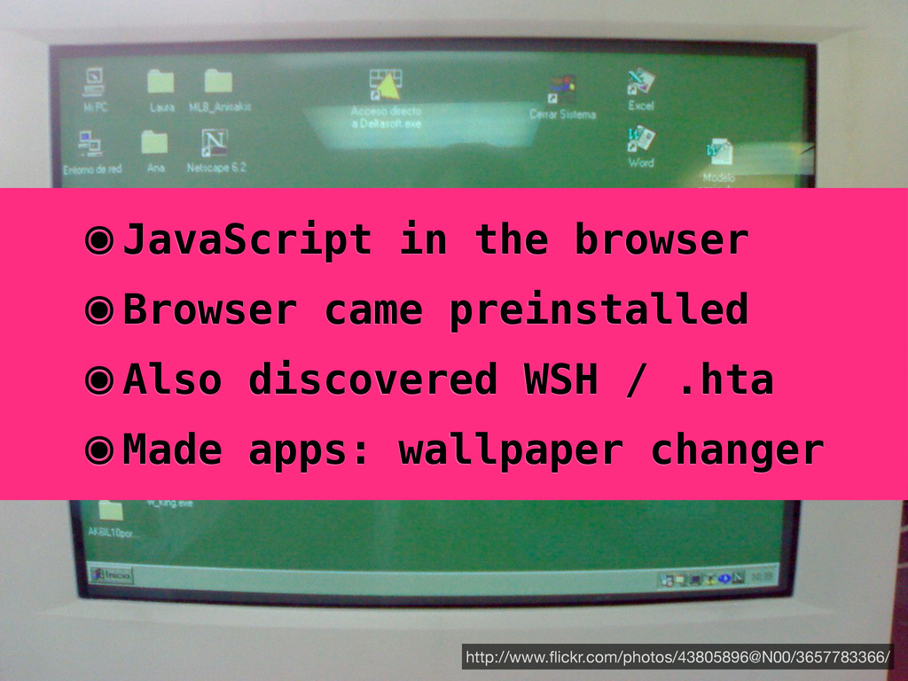 ๏JavaScript in the browser ๏Browser came preins...