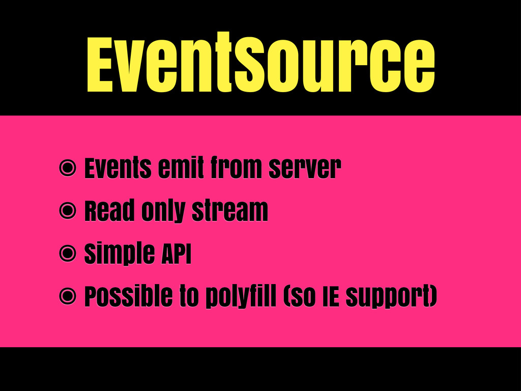 EventSource ๏ Events emit from server ๏ Read on...