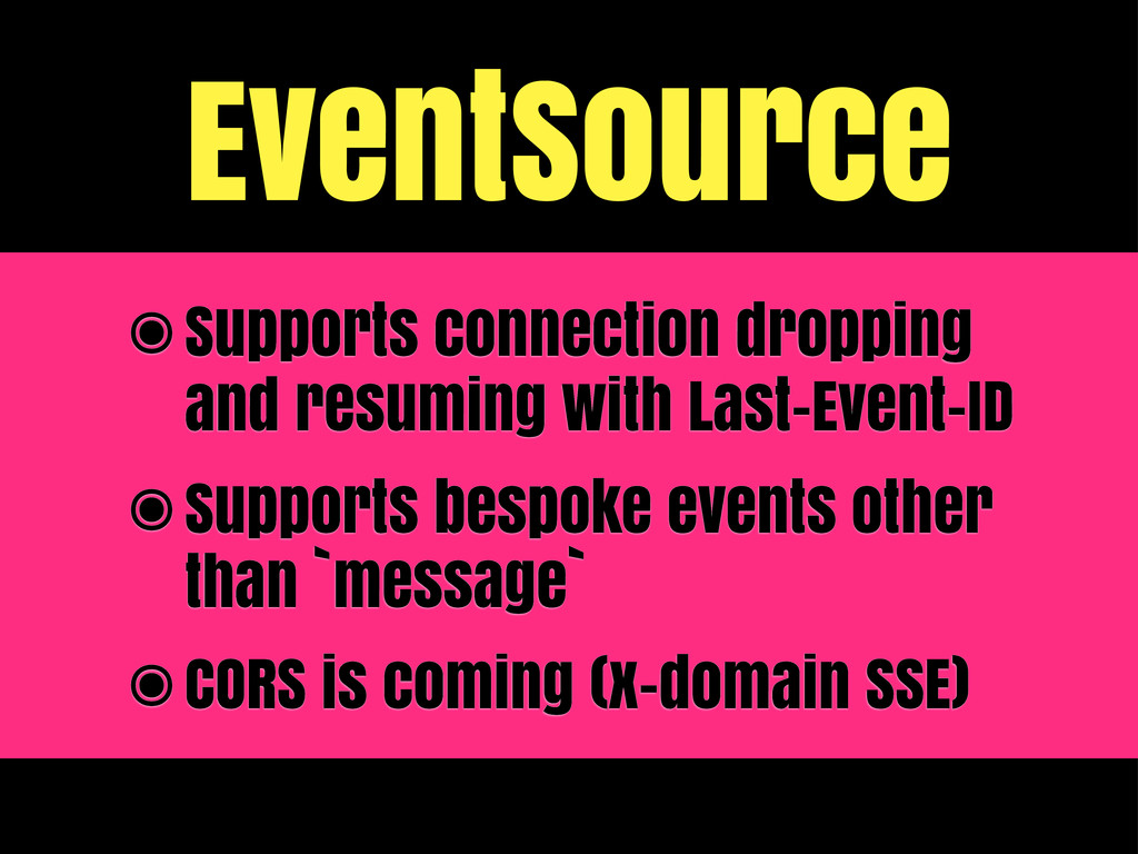 EventSource ๏Supports connection dropping and r...
