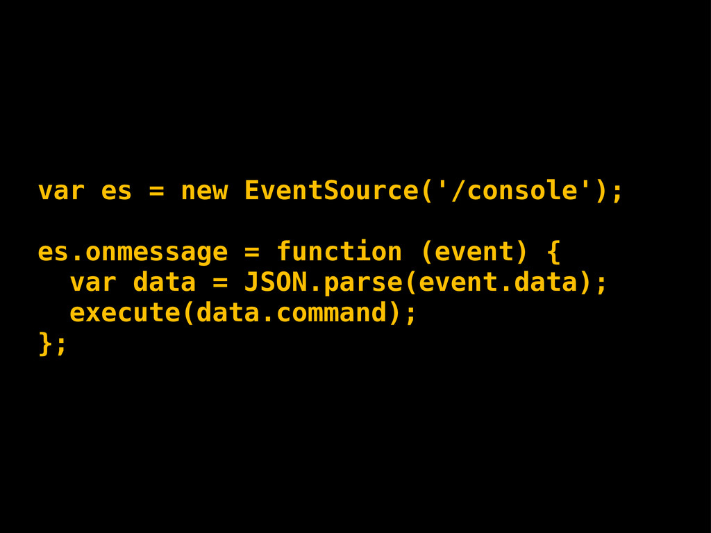 var es = new EventSource('/console'); es.onmess...