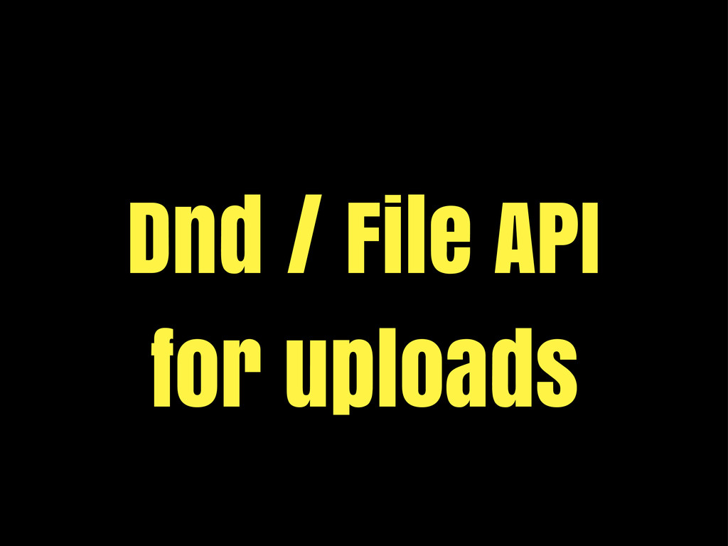 Dnd / File API for uploads