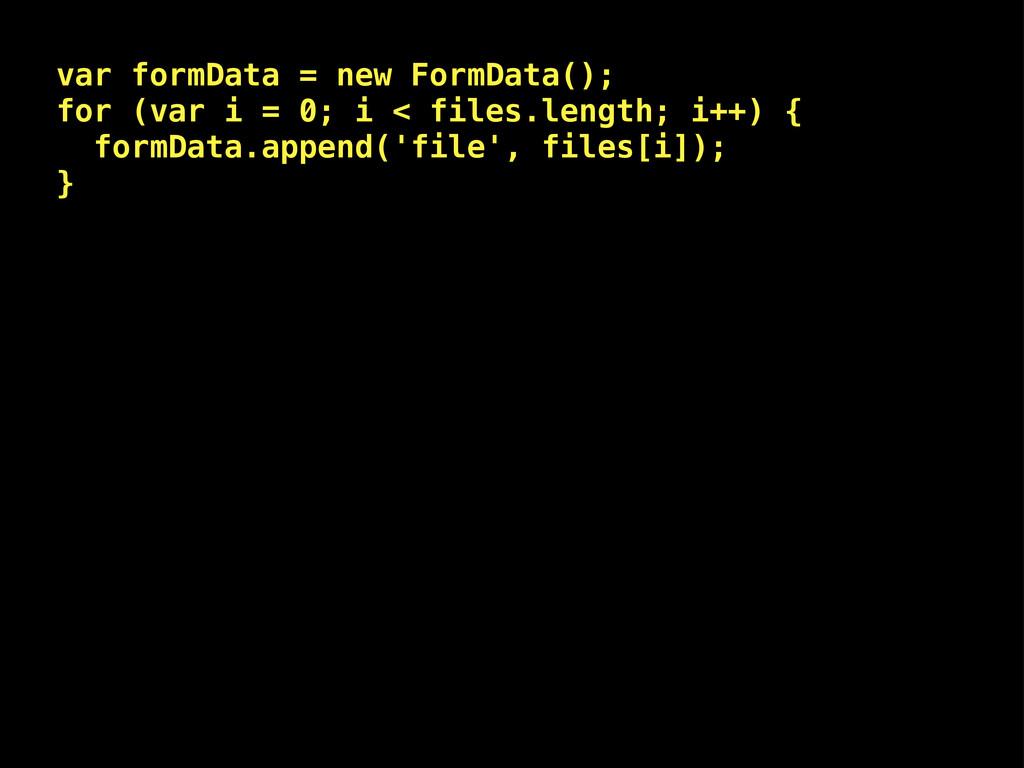 var formData = new FormData(); for (var i = 0; ...