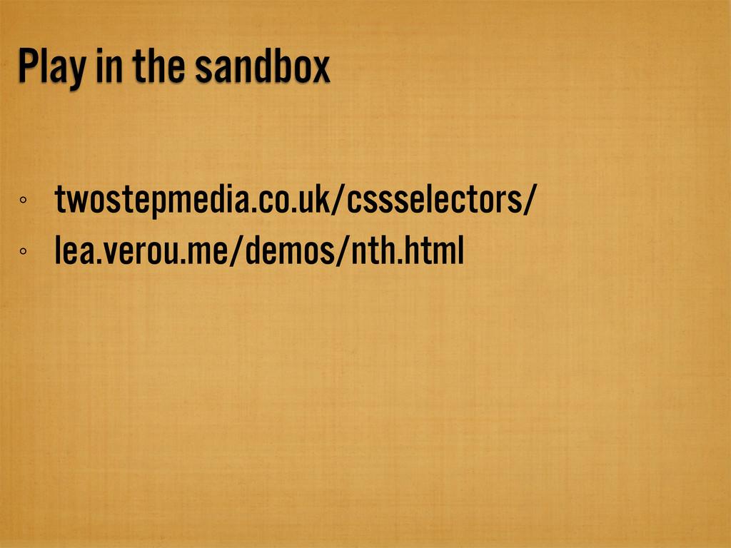 Play in the sandbox twostepmedia.co.uk/cssselec...