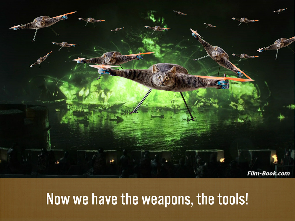 Now we have the weapons, the tools!