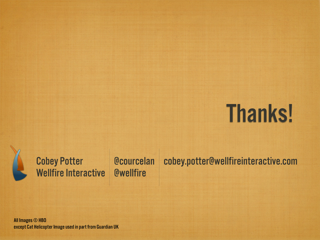 Thanks! Cobey Potter Wellfire Interactive @cour...