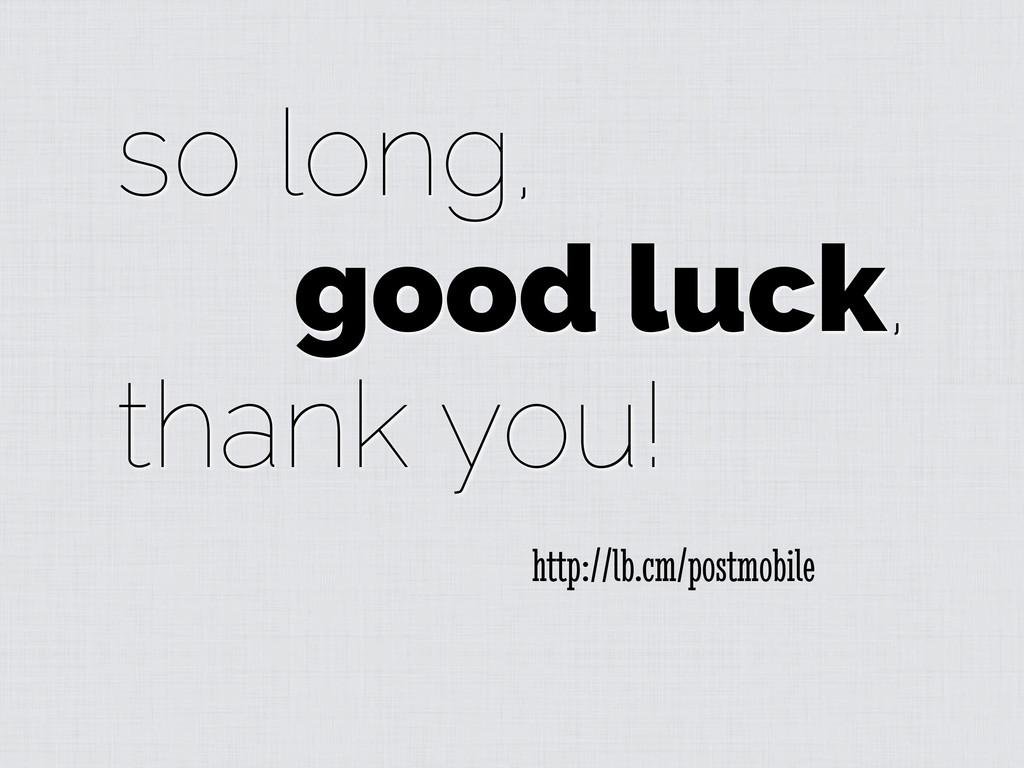 so long, good luck, thank you! http://lb.cm/pos...