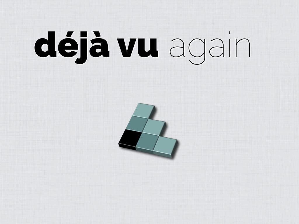 déjà vu again