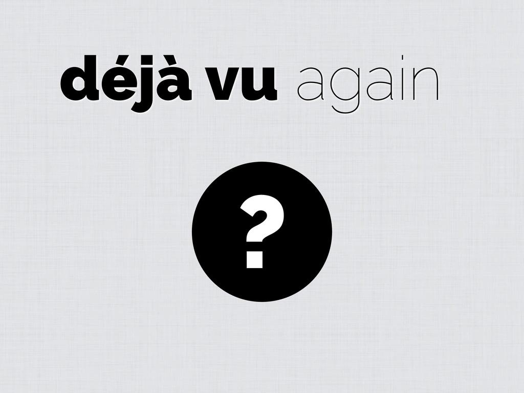 déjà vu again ?