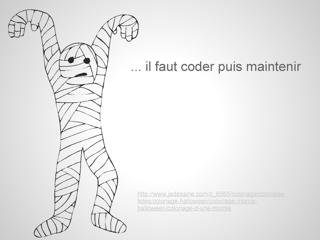 ... il faut coder puis maintenir http://www.jed...