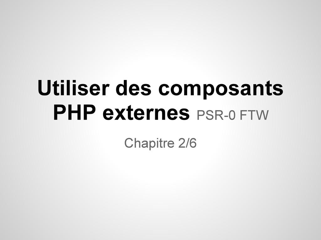 Utiliser des composants PHP externes PSR-0 FTW ...