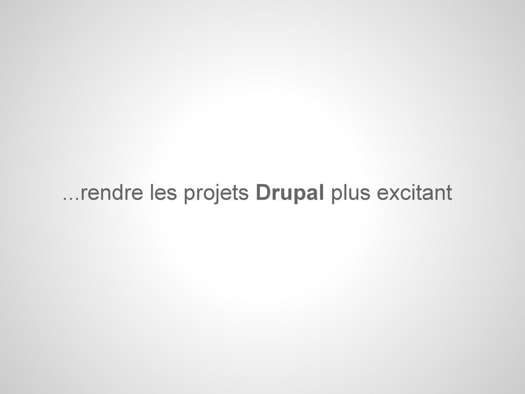 ...rendre les projets Drupal plus excitant