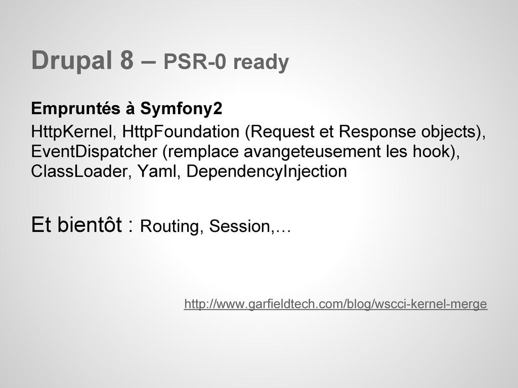 Drupal 8 – PSR-0 ready Empruntés à Symfony2 Htt...