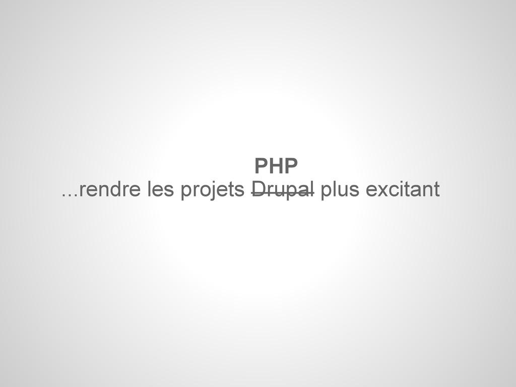 ...rendre les projets Drupal plus excitant PHP