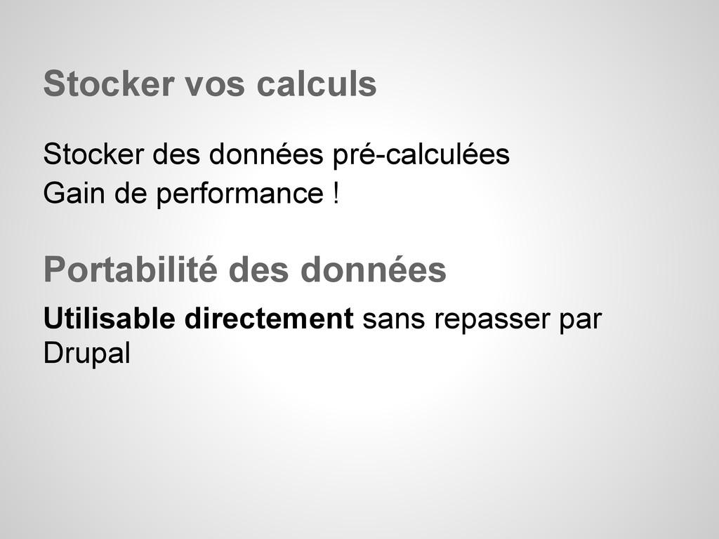 Stocker vos calculs Stocker des données pré-cal...