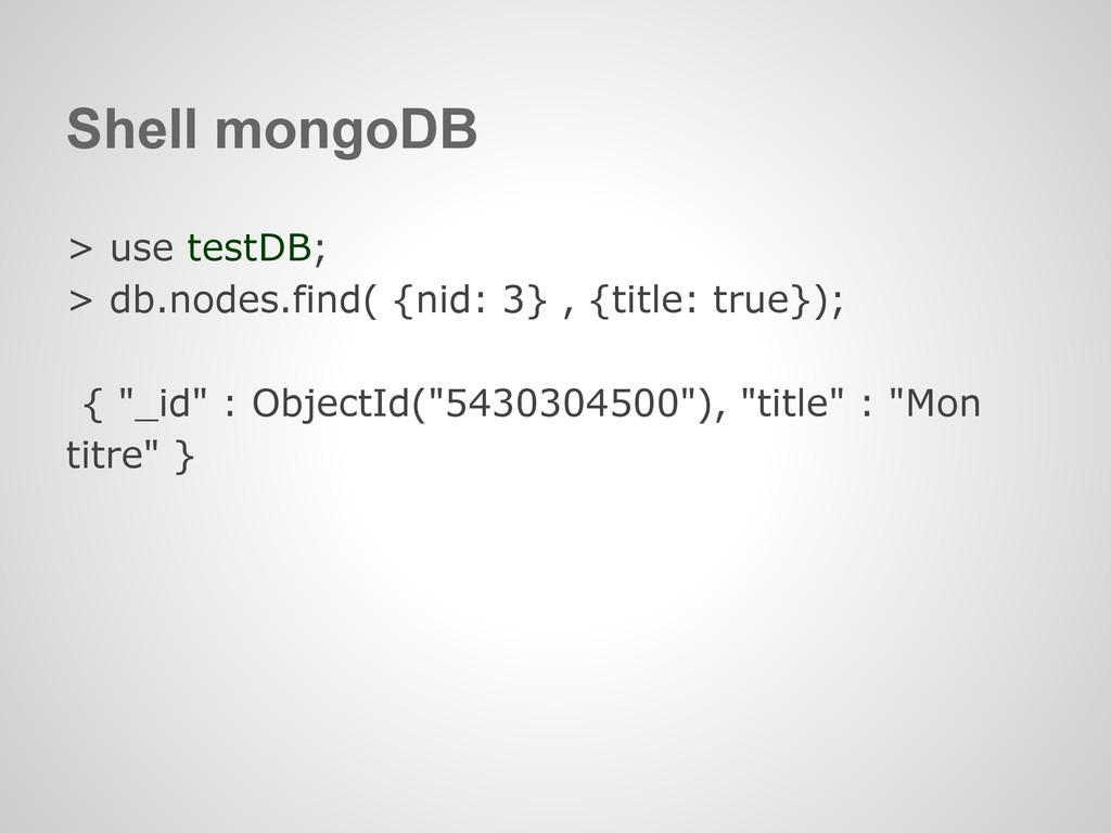 Shell mongoDB > use testDB; > db.nodes.find( {n...