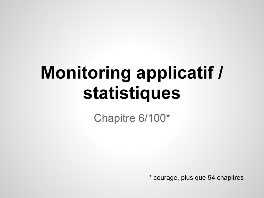 Monitoring applicatif / statistiques Chapitre 6...