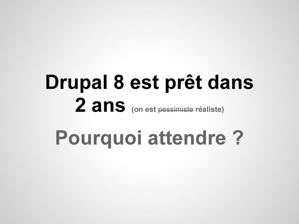 Drupal 8 est prêt dans 2 ans (on est pessimiste...