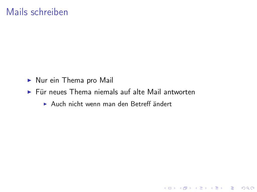 Mails schreiben Nur ein Thema pro Mail Für neue...