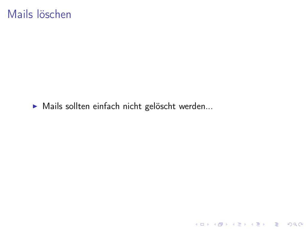Mails löschen Mails sollten einfach nicht gelös...