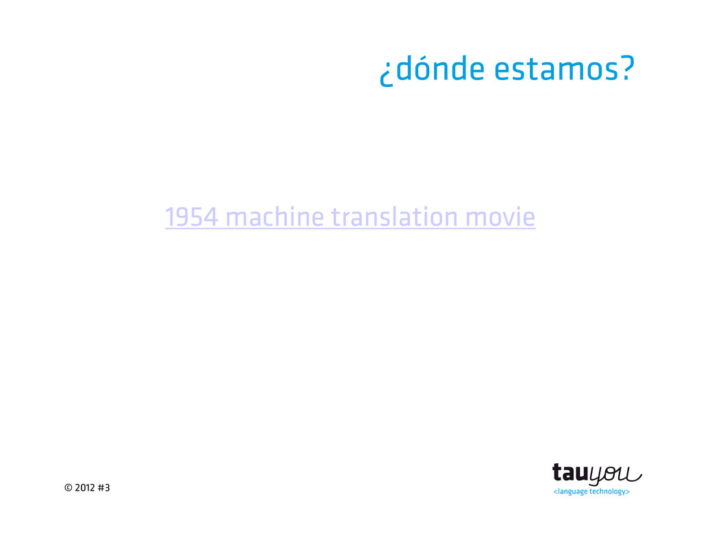© 2012 #3 ¿dónde estamos? 1954 machine translat...