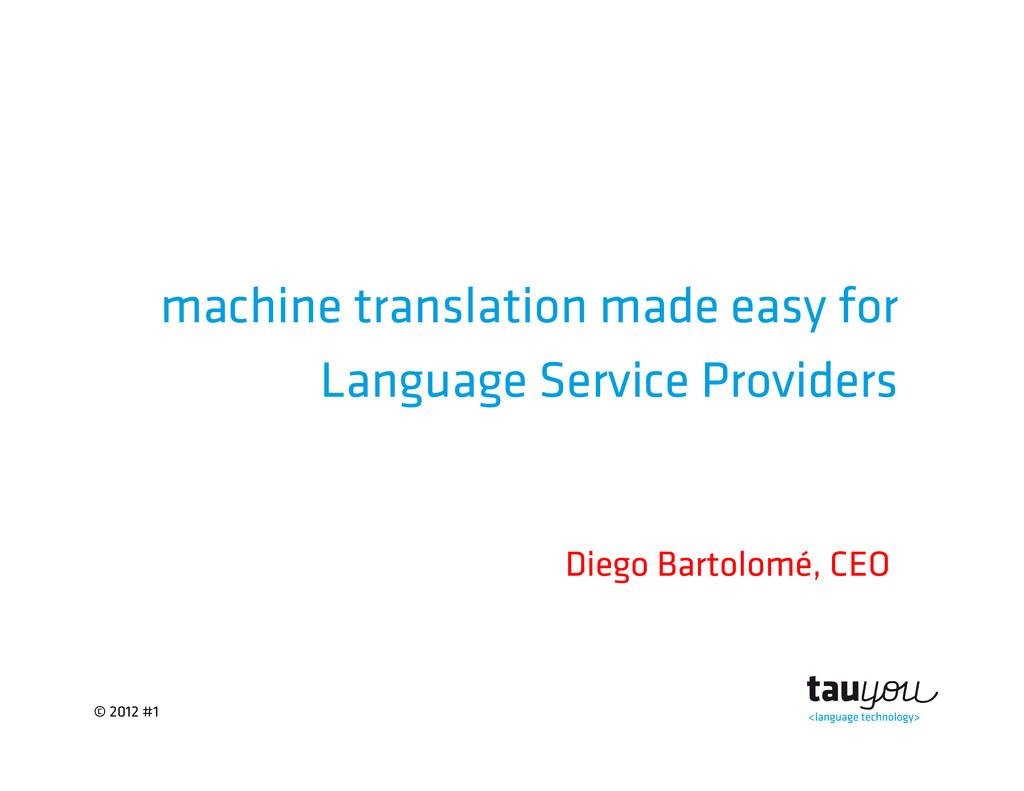 © 2012 #1 machine translation made easy for Lan...