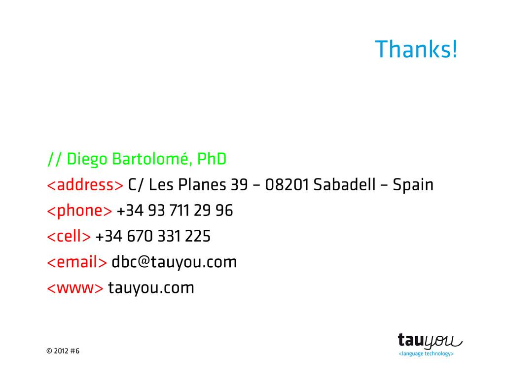 © 2012 #6 Thanks! // Diego Bartolomé, PhD <addr...