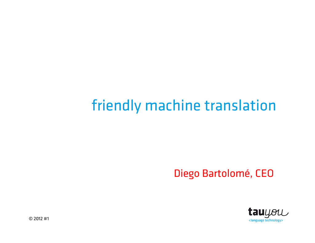 © 2012 #1 friendly machine translation Diego Ba...