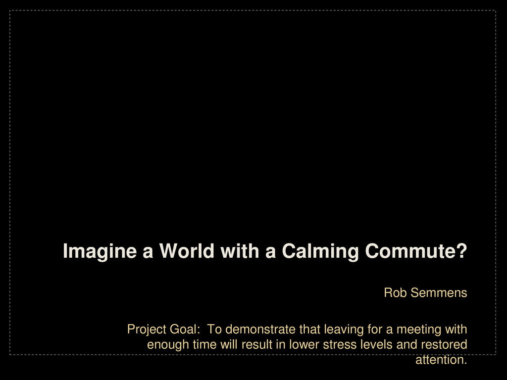 Imagine a World with a Calming Commute? Rob Sem...