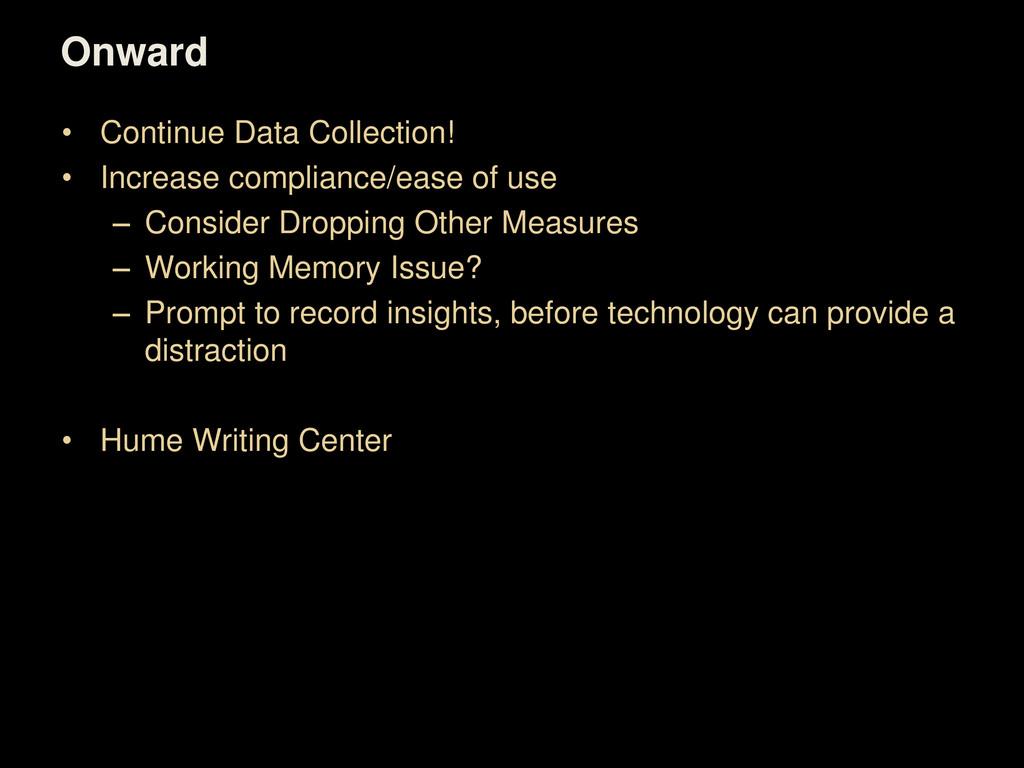 Onward • Continue Data Collection! • Increase c...