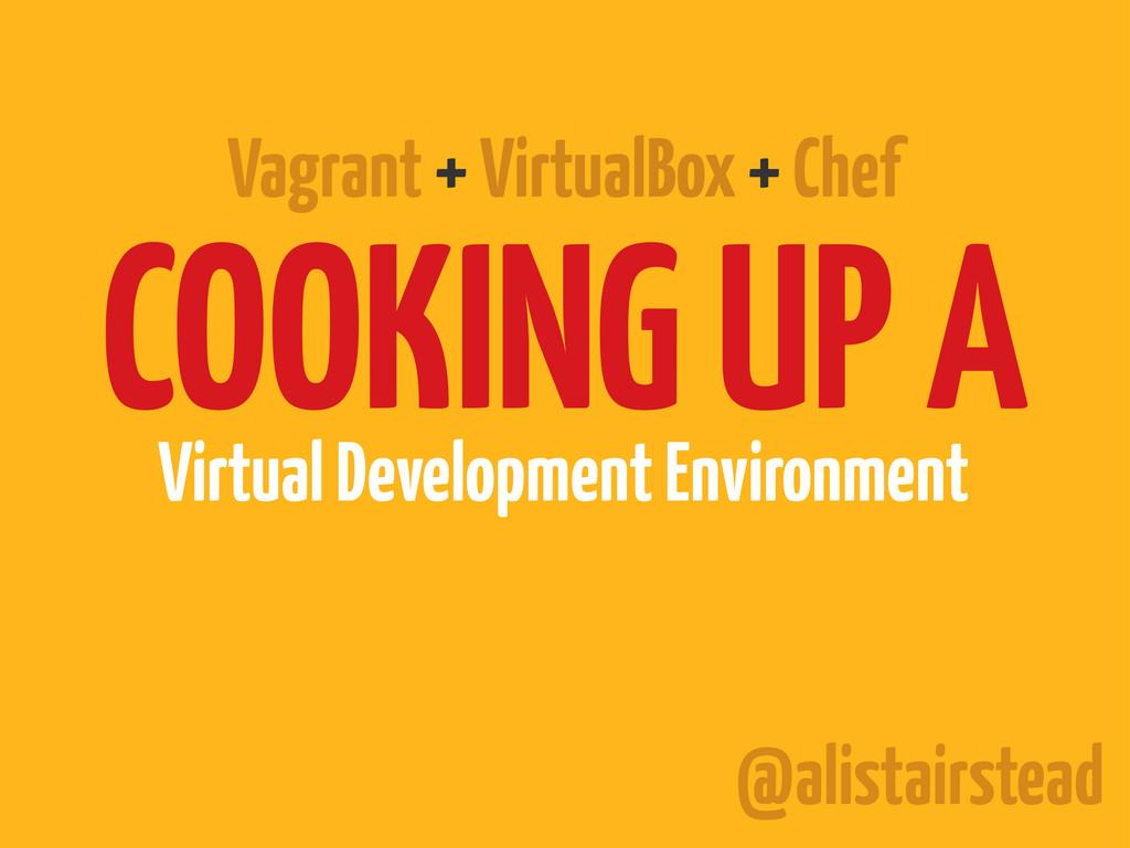 COOKING UP A Virtual Development Environment @a...