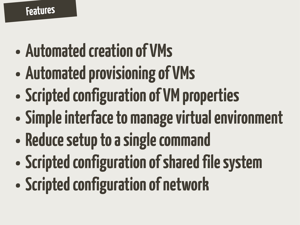 Features • Automated creation of VMs • Automate...