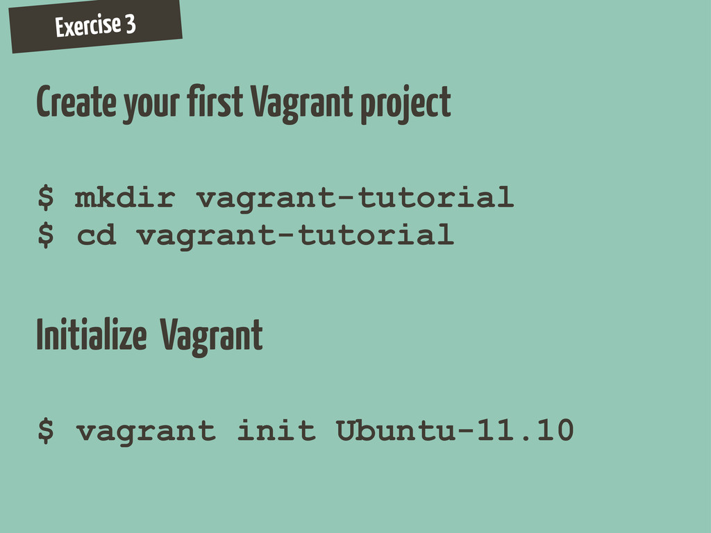 Exercise 3 Create your first Vagrant project $ ...