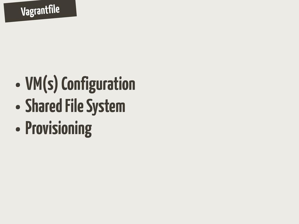 Vagrantfile • VM(s) Configuration • Shared File...