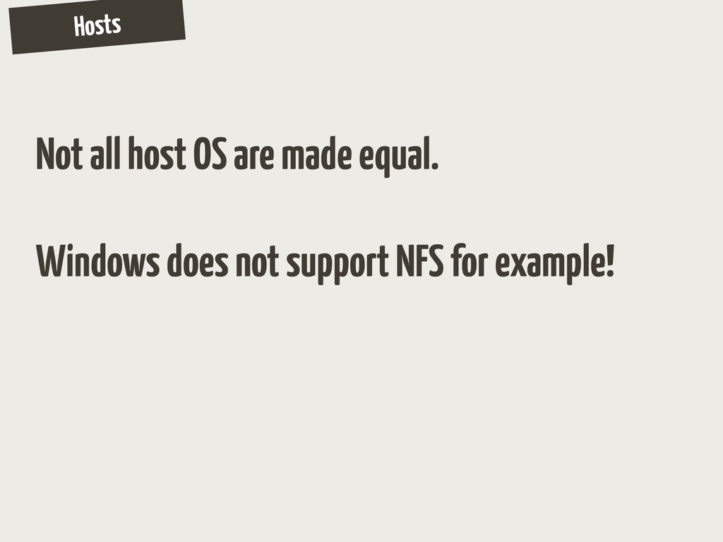 Hosts Not all host OS are made equal. Windows d...