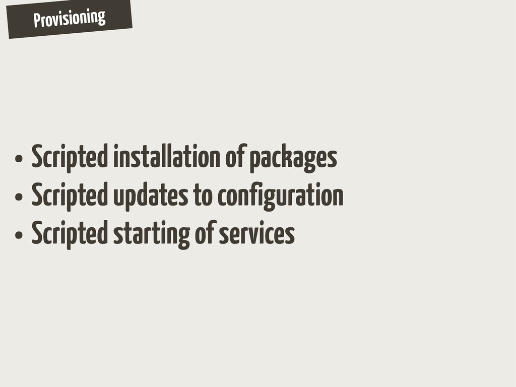 Provisioning • Scripted installation of package...
