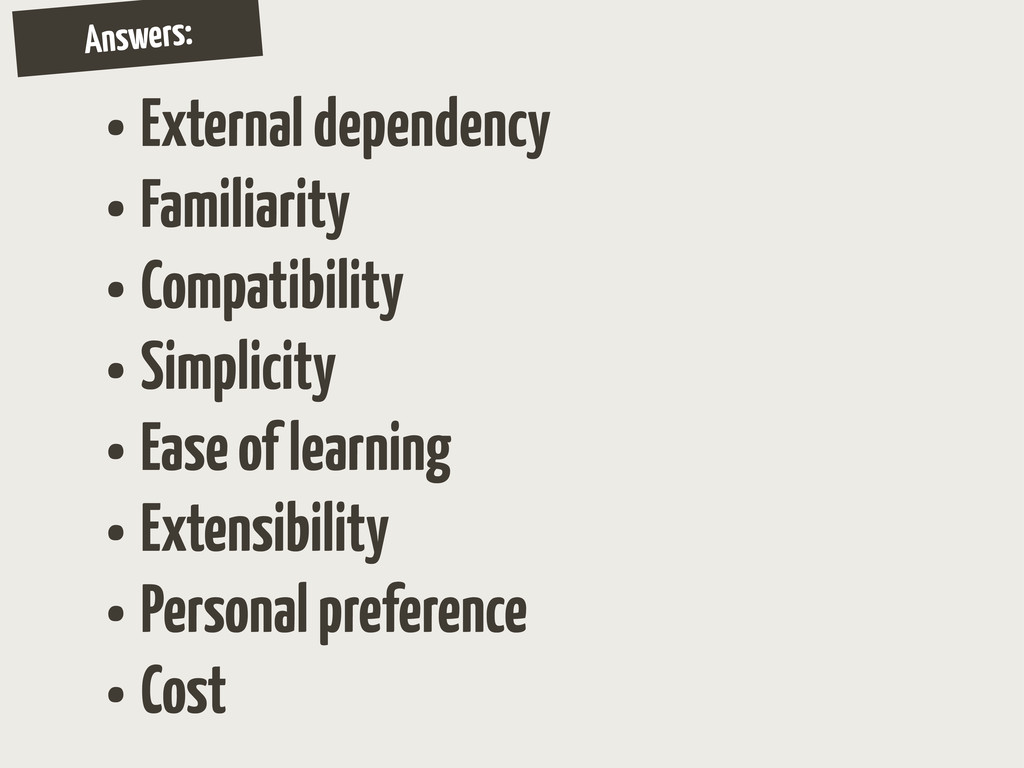 Answers: • External dependency • Familiarity • ...
