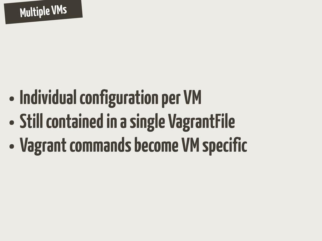 Multiple VMs • Individual configuration per VM ...