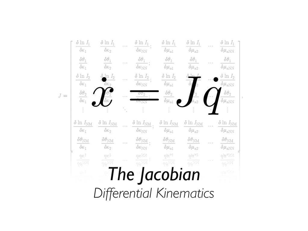 The Jacobian Differential Kinematics ˙ x = J ˙ q