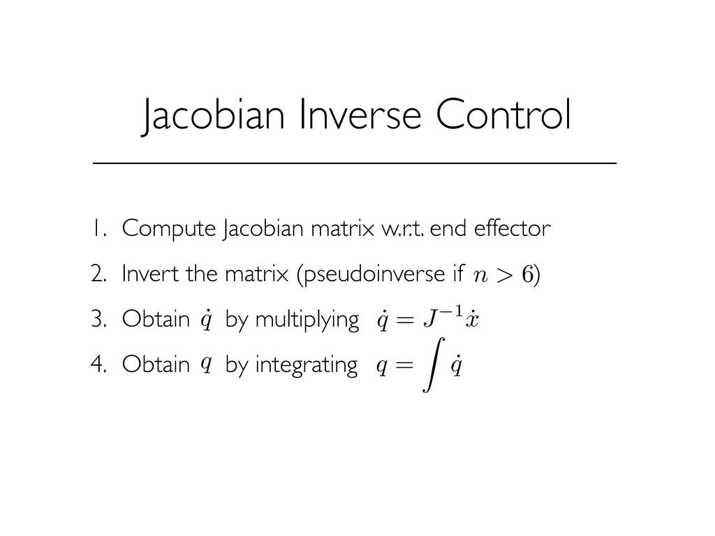 Jacobian Inverse Control 1. Compute Jacobian ma...