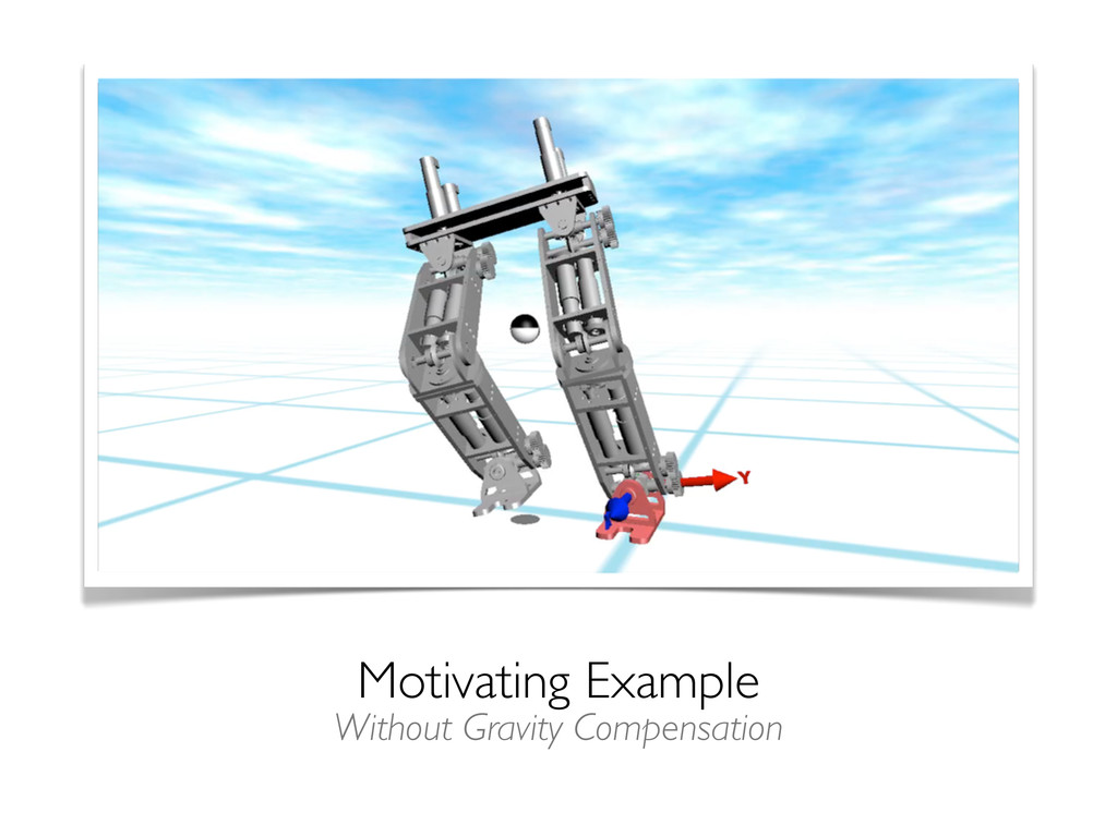 Motivating Example Without Gravity Compensation