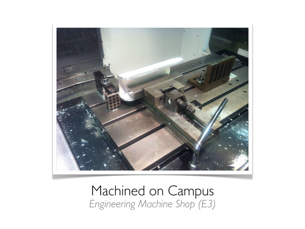 Machined on Campus Engineering Machine Shop (E3)