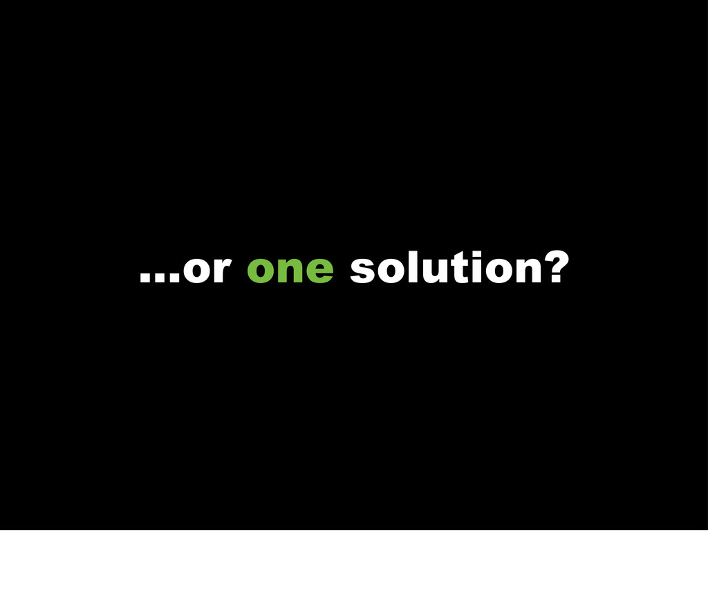 ...or one solution?
