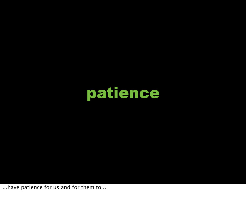 patience ...have patience for us and for them t...