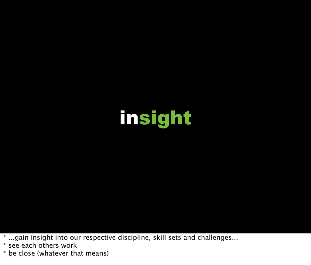 insight * ...gain insight into our respective d...