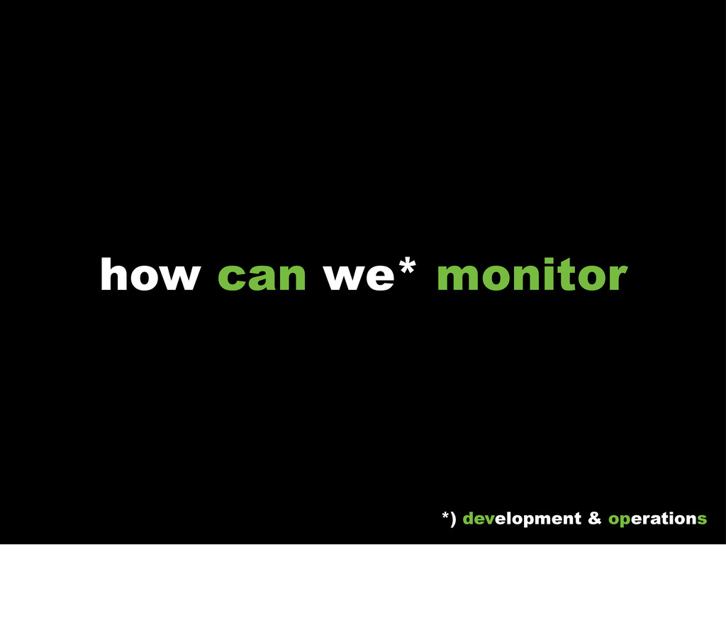 how can we* monitor *) development & operations