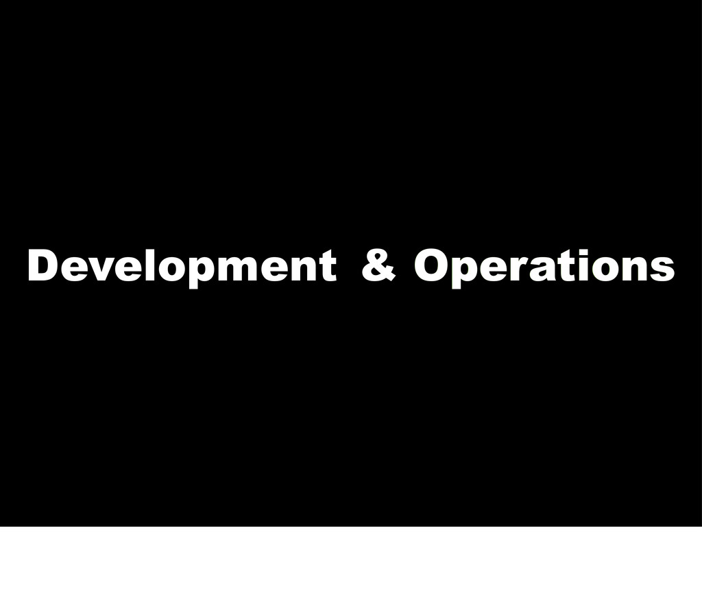 Development & Operations Operations