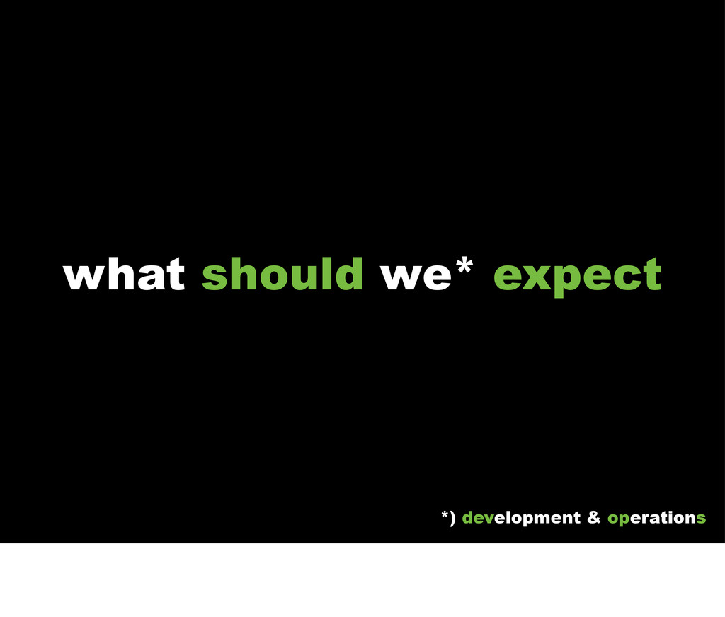 what should we* expect *) development & operati...