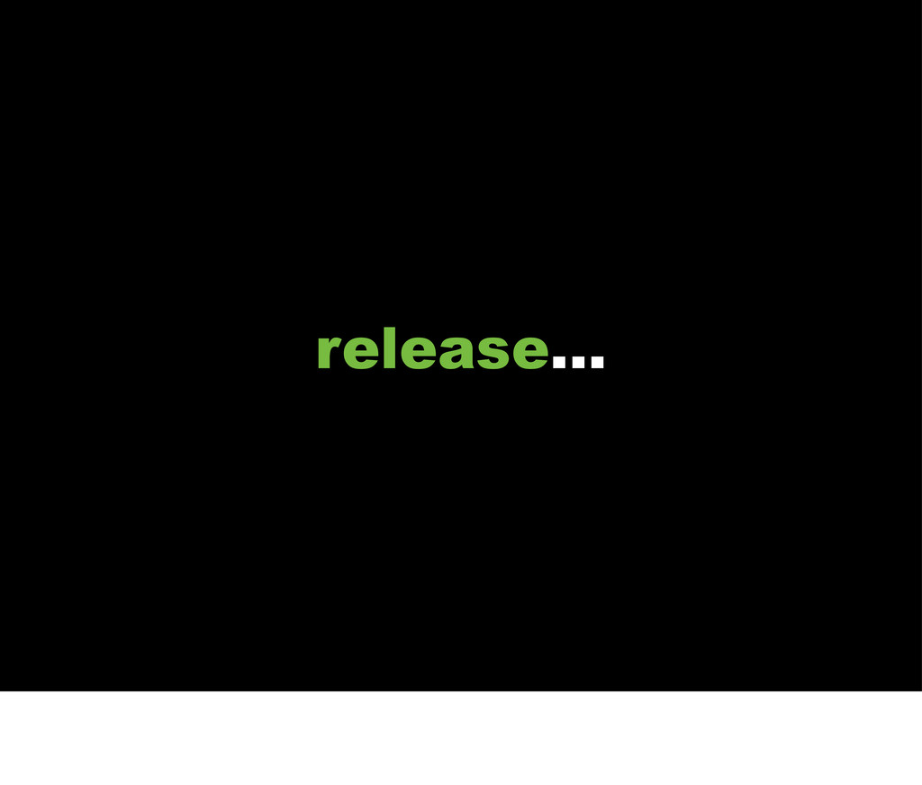 release...