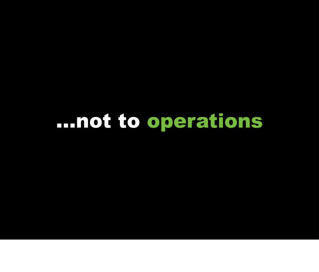 ...not to operations
