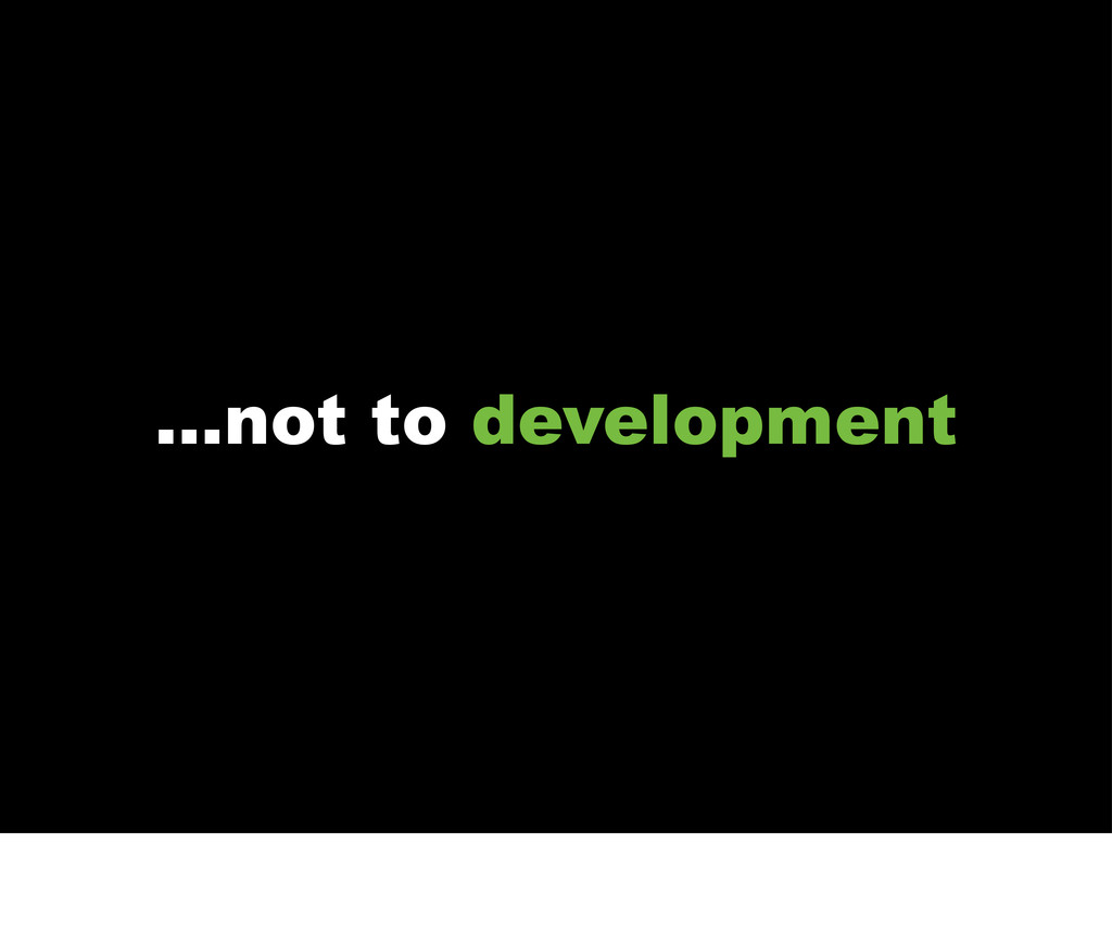 ...not to development